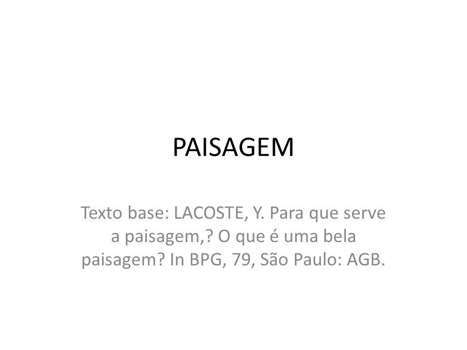 PAISAGEM Texto base: LACOSTE, Y.Para que serve a paisagem,.
