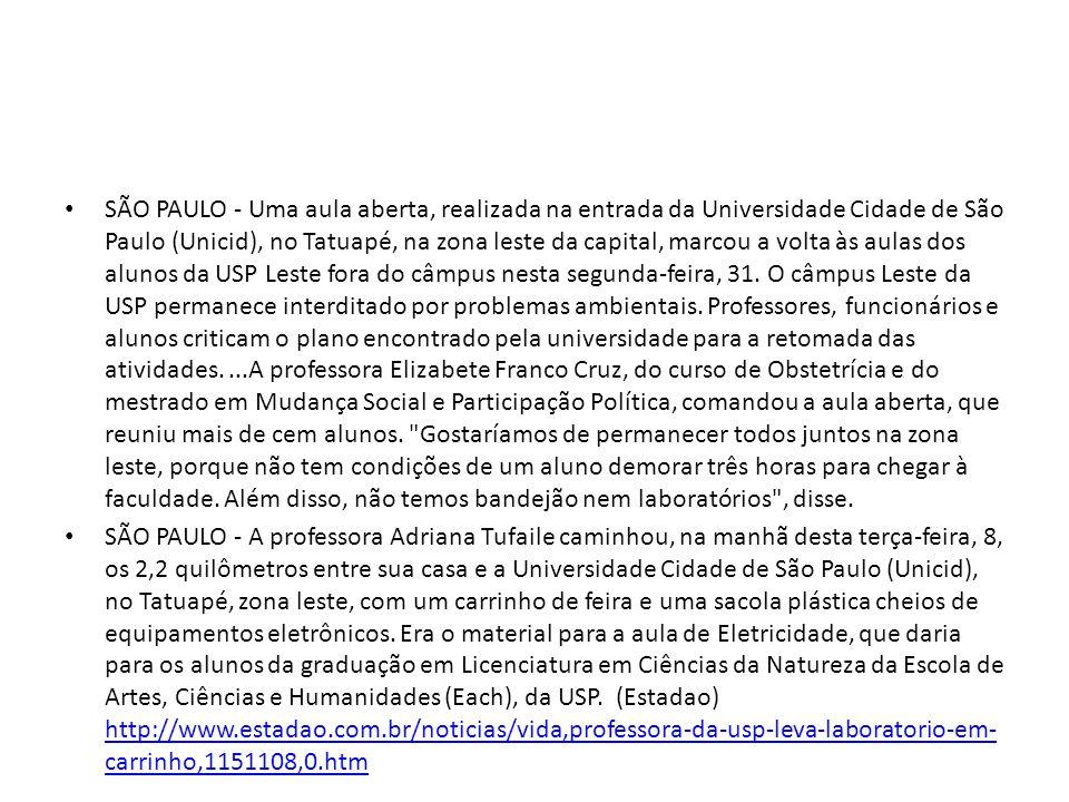 SÃO PAULO - Uma aula aberta, realizada na entrada da Universidade Cidade de São Paulo (Unicid), no Tatuapé, na zona leste da capital, marcou a volta às aulas dos alunos da USP Leste fora do câmpus nesta segunda-feira, 31.