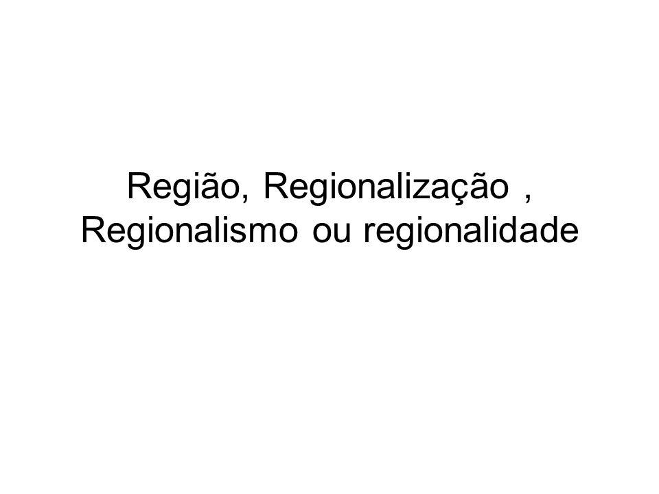 Regionalismo- expressão política de grupos numa região, que se mobilizam em defesa de interesses específicos frente a outras regiões ou ao próprio Estado (sempre Vinculados à uma identidade territorial.