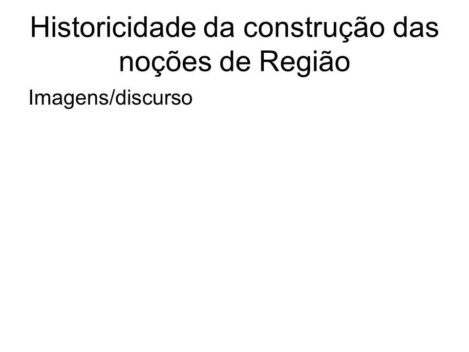 Historicidade da construção das noções de Região Imagens/discurso