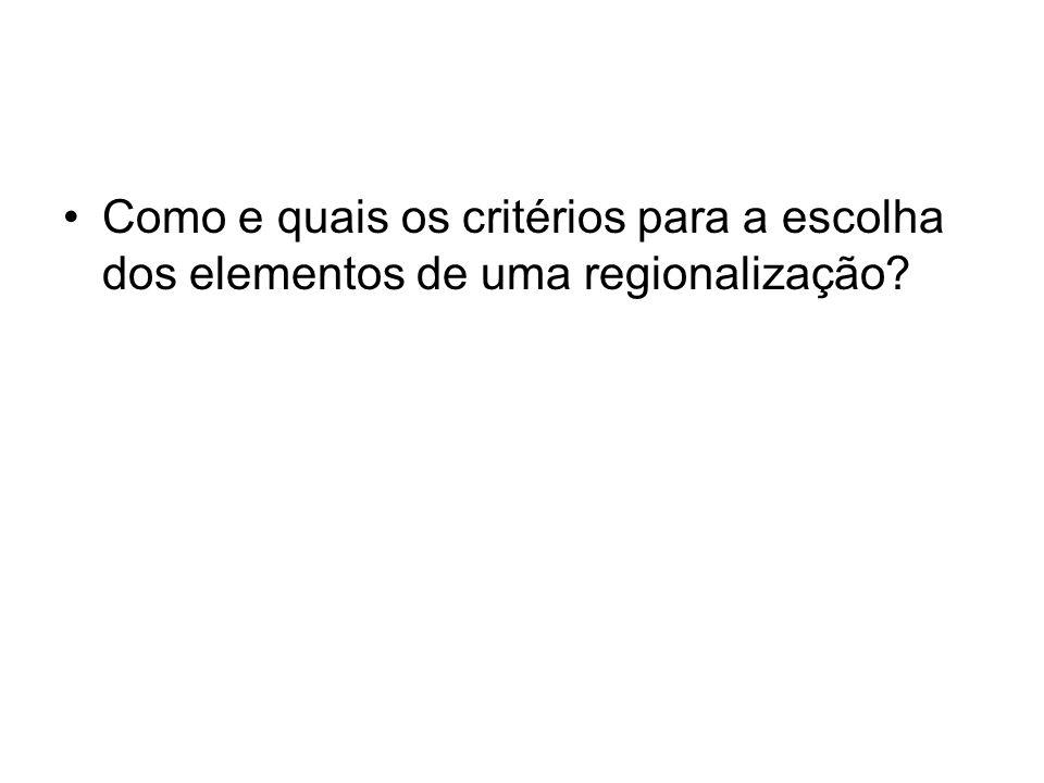 Como e quais os critérios para a escolha dos elementos de uma regionalização?