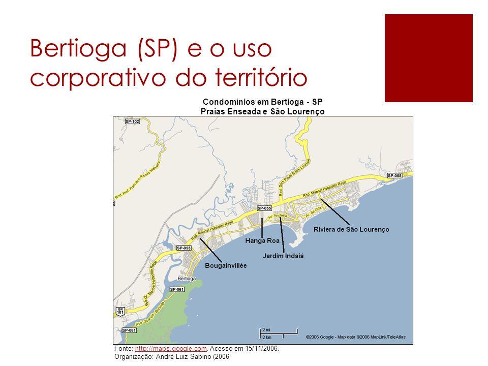 Bertioga (SP) e o uso corporativo do território Condomínios em Bertioga - SP Praias Enseada e São Lourenço Fonte: http://maps.google.com. Acesso em 15