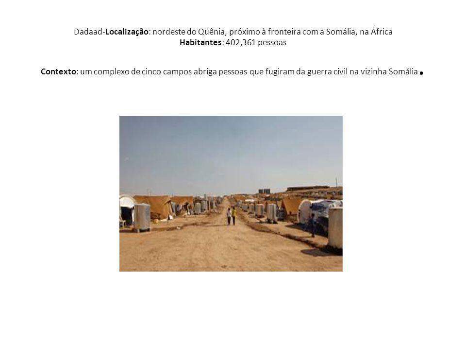 Dadaad-Localização: nordeste do Quênia, próximo à fronteira com a Somália, na África Habitantes: 402,361 pessoas Contexto: um complexo de cinco campos