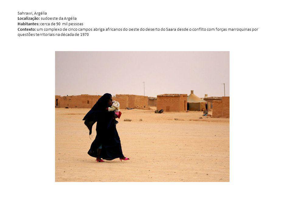 Sahrawi, Argélia Localização: sudoeste da Argélia Habitantes: cerca de 90 mil pessoas Contexto: um complexo de cinco campos abriga africanos do oeste