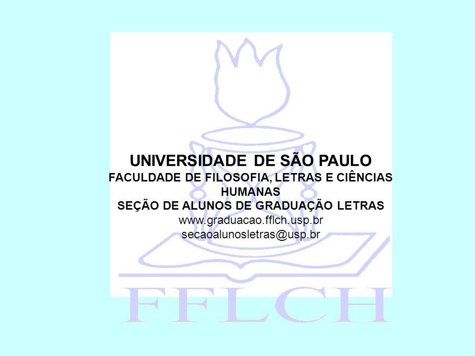 UNIVERSIDADE DE SÃO PAULO FACULDADE DE FILOSOFIA, LETRAS E CIÊNCIAS HUMANAS SEÇÃO DE ALUNOS DE GRADUAÇÃO LETRAS www.graduacao.fflch.usp.br secaoalunosletras@usp.br