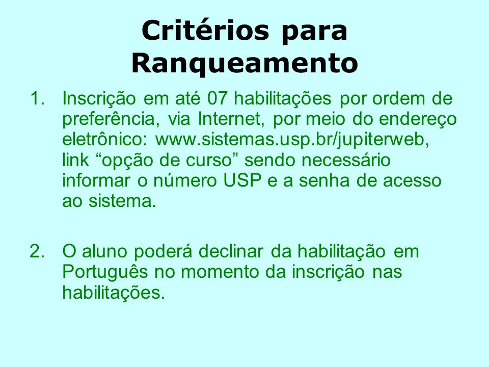 Critérios para Ranqueamento 1.Inscrição em até 07 habilitações por ordem de preferência, via Internet, por meio do endereço eletrônico: www.sistemas.u