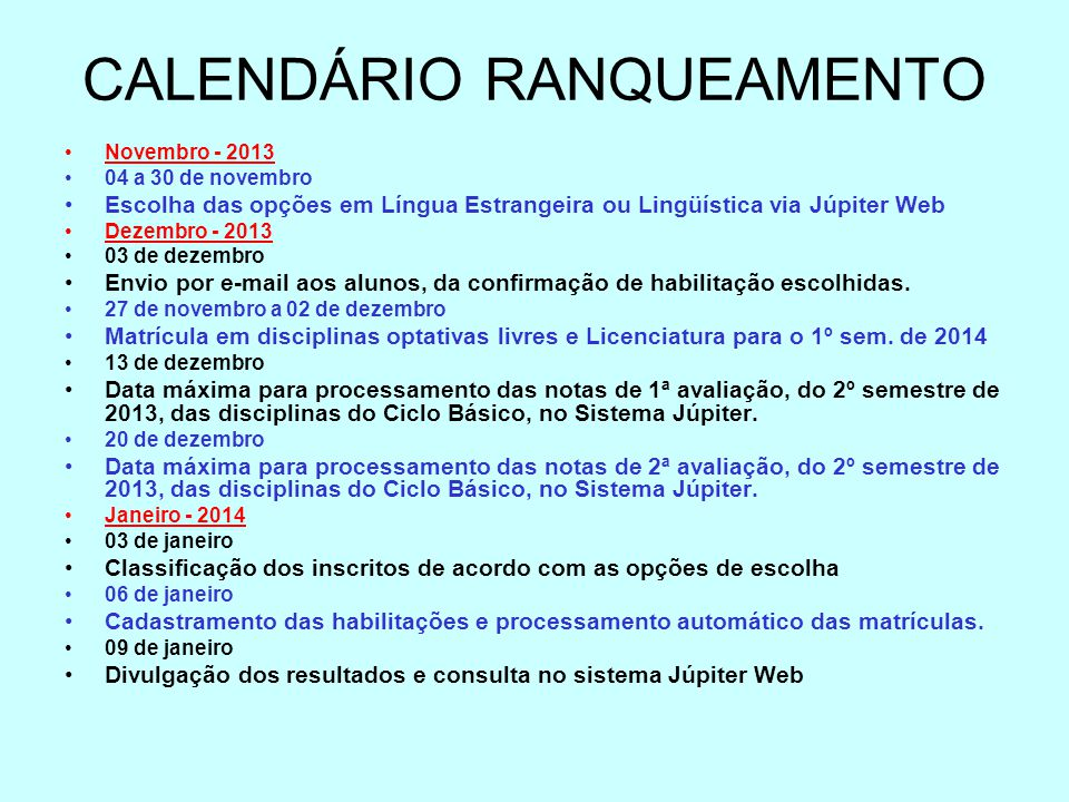 CALENDÁRIO RANQUEAMENTO Novembro - 2013 04 a 30 de novembro Escolha das opções em Língua Estrangeira ou Lingüística via Júpiter Web Dezembro - 2013 03 de dezembro Envio por e-mail aos alunos, da confirmação de habilitação escolhidas.