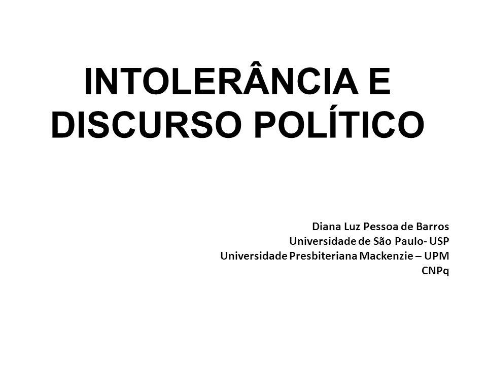 INTOLERÂNCIA E DISCURSO POLÍTICO Diana Luz Pessoa de Barros Universidade de São Paulo- USP Universidade Presbiteriana Mackenzie – UPM CNPq