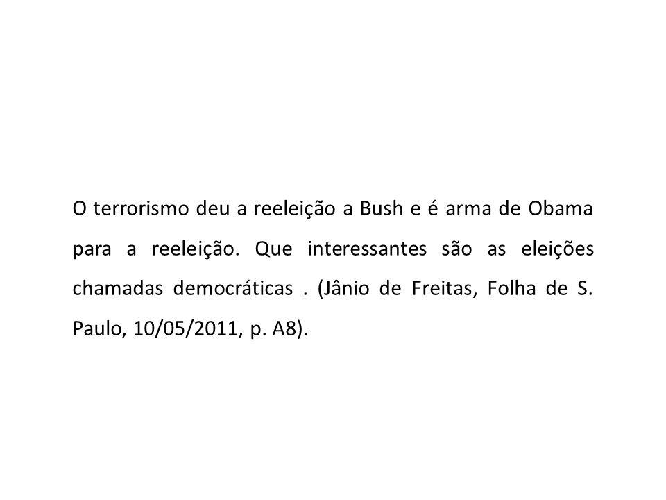 O terrorismo deu a reeleição a Bush e é arma de Obama para a reeleição. Que interessantes são as eleições chamadas democráticas. (Jânio de Freitas, Fo