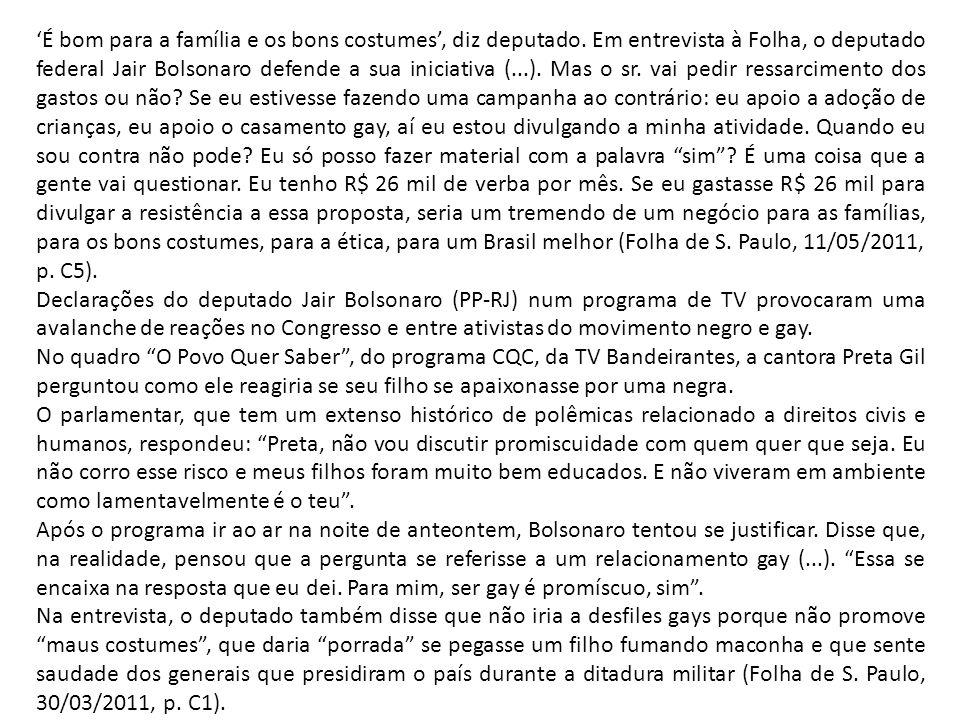 É bom para a família e os bons costumes, diz deputado. Em entrevista à Folha, o deputado federal Jair Bolsonaro defende a sua iniciativa (...). Mas o