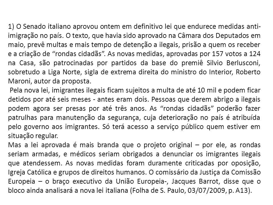 1) O Senado italiano aprovou ontem em definitivo lei que endurece medidas anti- imigração no país. O texto, que havia sido aprovado na Câmara dos Depu