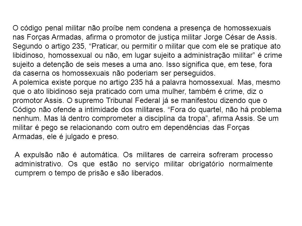 O código penal militar não proíbe nem condena a presença de homossexuais nas Forças Armadas, afirma o promotor de justiça militar Jorge César de Assis