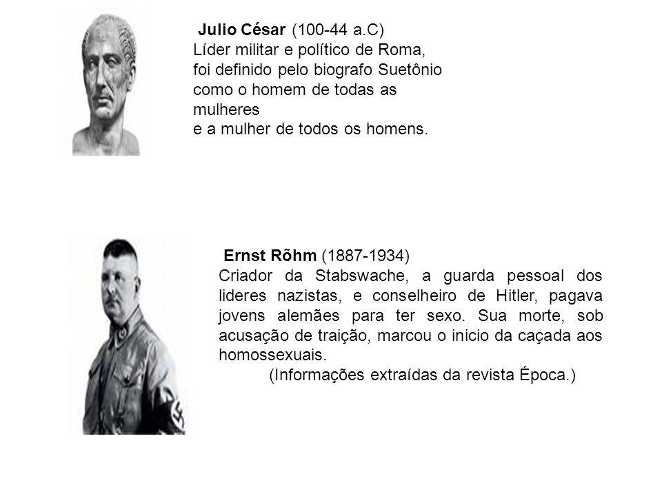Julio César (100-44 a.C) Líder militar e político de Roma, foi definido pelo biografo Suetônio como o homem de todas as mulheres e a mulher de todos o