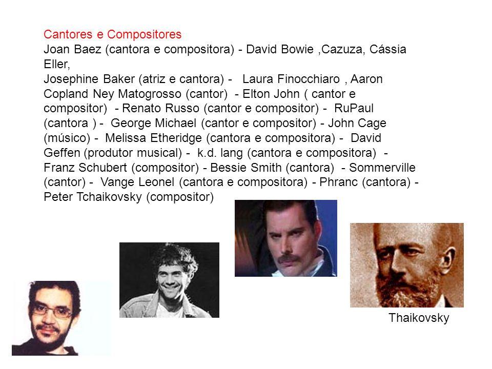 Cantores e Compositores Joan Baez (cantora e compositora) - David Bowie,Cazuza, Cássia Eller, Josephine Baker (atriz e cantora) - Laura Finocchiaro, A