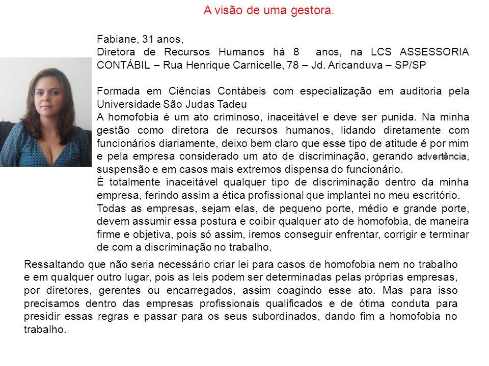 A visão de uma gestora. Fabiane, 31 anos, Diretora de Recursos Humanos há 8 anos, na LCS ASSESSORIA CONTÁBIL – Rua Henrique Carnicelle, 78 – Jd. Arica