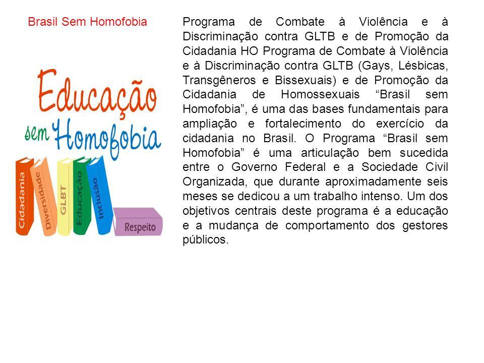 Brasil Sem Homofobia Programa de Combate à Violência e à Discriminação contra GLTB e de Promoção da Cidadania HO Programa de Combate à Violência e à D