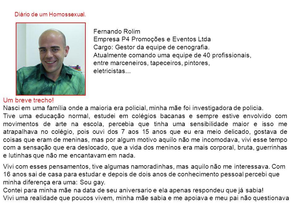 Diário de um Homossexual. Fernando Rolim Empresa P4 Promoções e Eventos Ltda Cargo: Gestor da equipe de cenografia. Atualmente comando uma equipe de 4