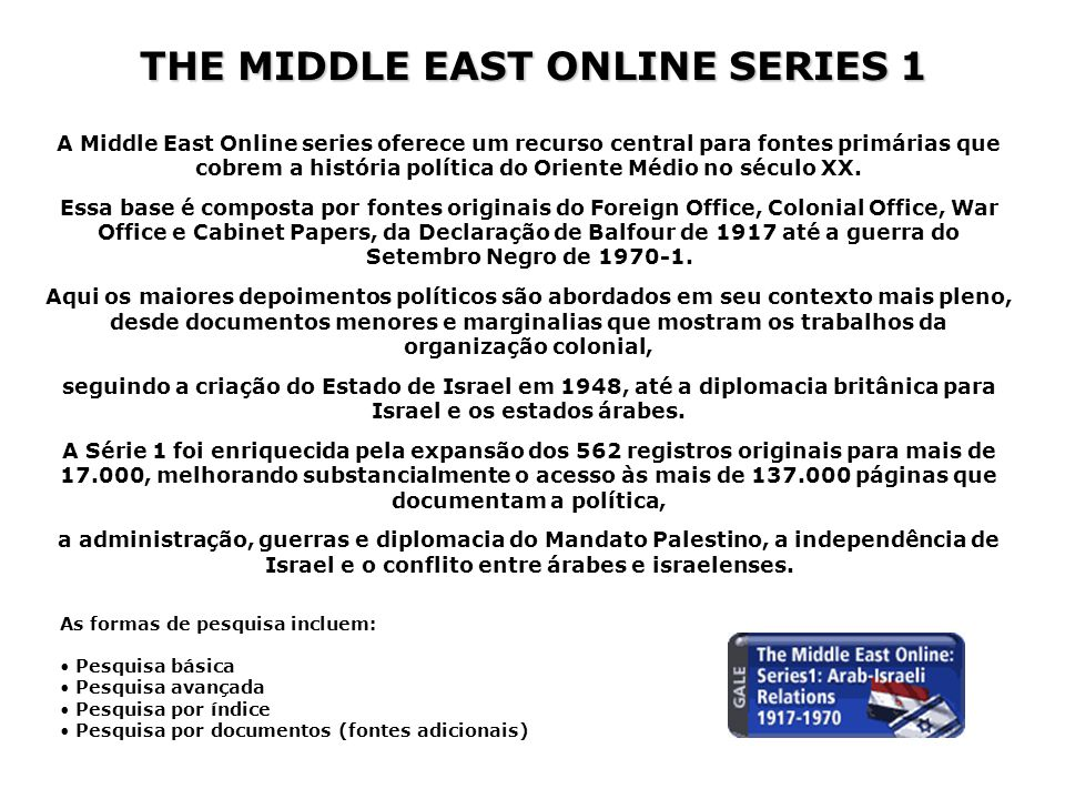 THE MIDDLE EAST ONLINE SERIES 1 A Middle East Online series oferece um recurso central para fontes primárias que cobrem a história política do Oriente Médio no século XX.