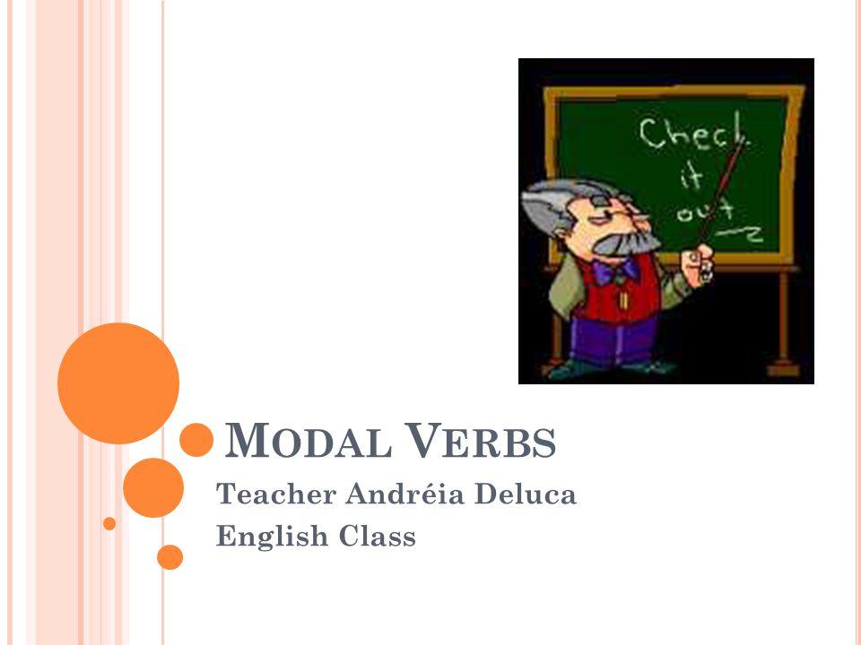 M ODAL V ERBS Teacher Andréia Deluca English Class