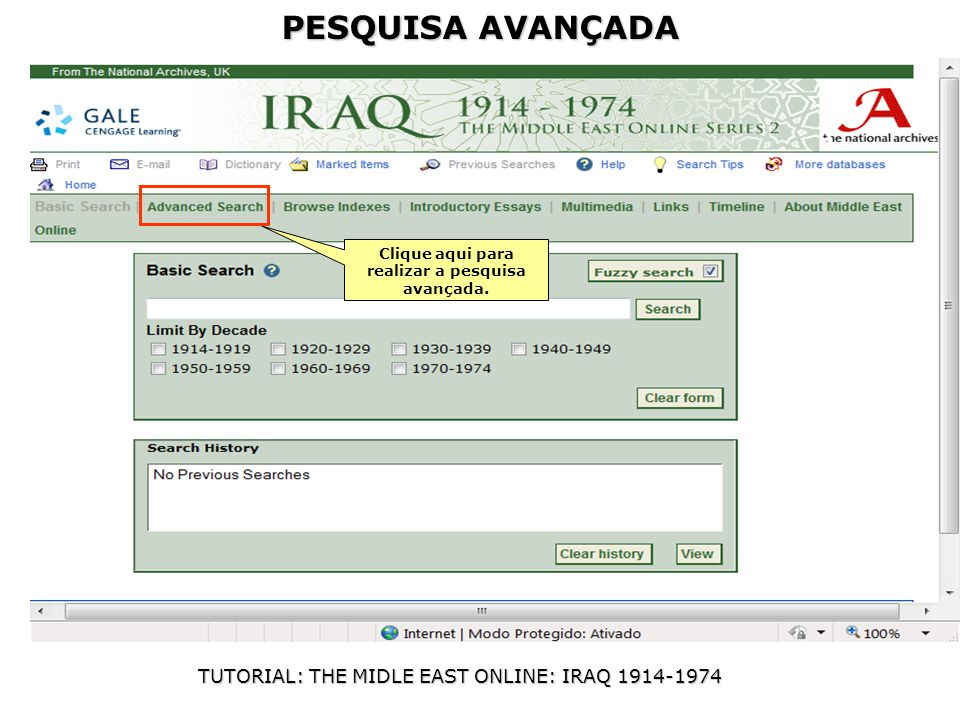 PESQUISA AVANÇADA TUTORIAL: THE MIDLE EAST ONLINE: IRAQ 1914-1974 Converse com a bibliotecária de referência sobre como obter usuário e senha para acesso remoto Clique aqui para realizar a pesquisa avançada.