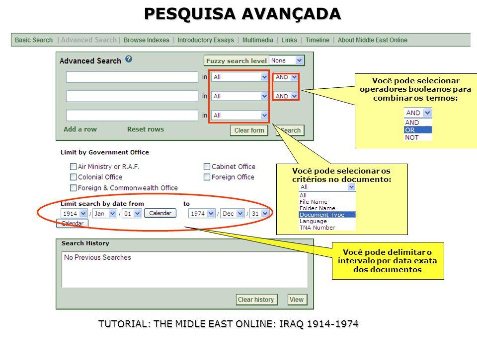 PESQUISA AVANÇADA TUTORIAL: THE MIDLE EAST ONLINE: IRAQ 1914-1974 Você pode selecionar os critérios no documento: Você pode selecionar operadores booleanos para combinar os termos: Você pode delimitar o intervalo por data exata dos documentos