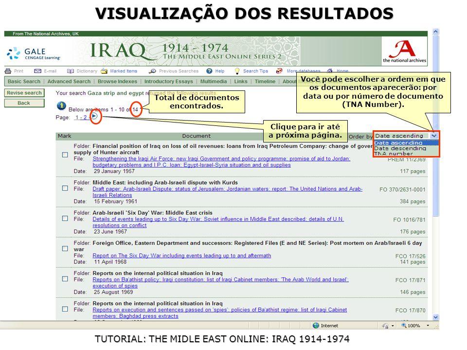VISUALIZAÇÃO DOS RESULTADOS TUTORIAL: THE MIDLE EAST ONLINE: IRAQ 1914-1974 Você pode escolher a ordem em que os documentos aparecerão: por data ou por número de documento (TNA Number).