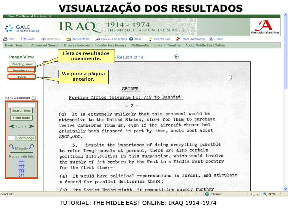 TUTORIAL: THE MIDLE EAST ONLINE: IRAQ 1914-1974 Converse com a bibliotecária de referência sobre como obter usuário e senha para acesso remoto Lista os resultados novamente.