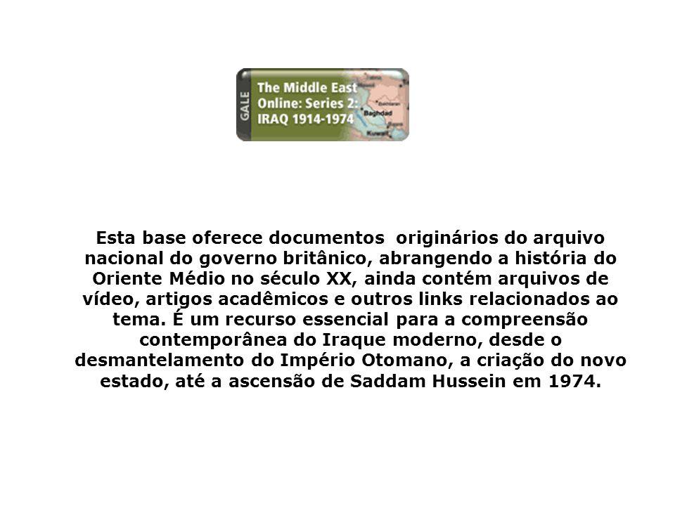 Esta base oferece documentos originários do arquivo nacional do governo britânico, abrangendo a história do Oriente Médio no século XX, ainda contém arquivos de vídeo, artigos acadêmicos e outros links relacionados ao tema.