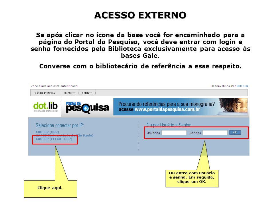 ACESSO EXTERNO Se após clicar no ícone da base você for encaminhado para a página do Portal da Pesquisa, você deve entrar com login e senha fornecidos pela Biblioteca exclusivamente para acesso às bases Gale.