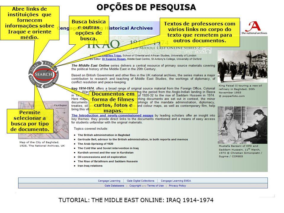 OPÇÕES DE PESQUISA TUTORIAL: THE MIDLE EAST ONLINE: IRAQ 1914-1974 Documentos em forma de filmes curtos, fotos e mapas.