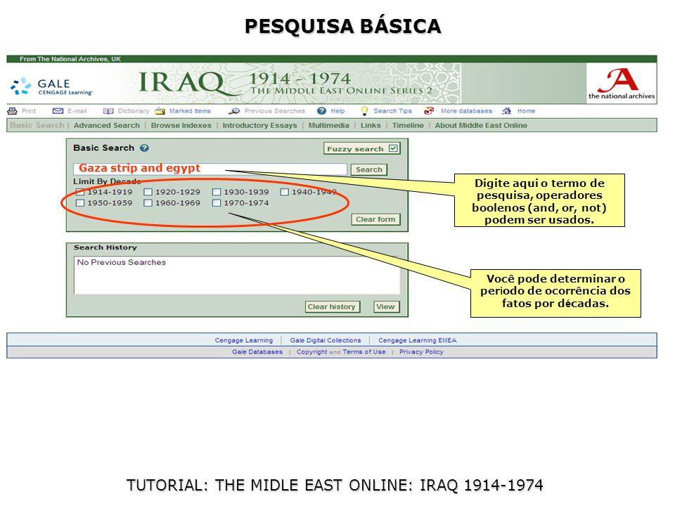 PESQUISA BÁSICA TUTORIAL: THE MIDLE EAST ONLINE: IRAQ 1914-1974 Digite aqui o termo de pesquisa, operadores boolenos (and, or, not) podem ser usados.