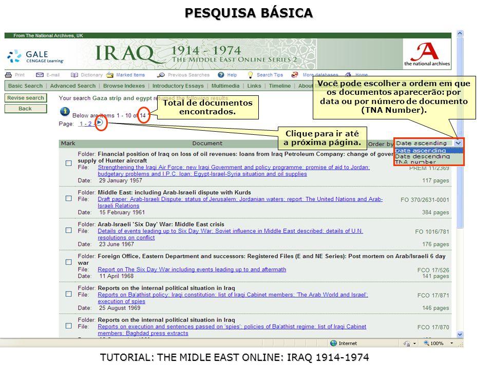 PESQUISA BÁSICA TUTORIAL: THE MIDLE EAST ONLINE: IRAQ 1914-1974 Você pode escolher a ordem em que os documentos aparecerão: por data ou por número de documento (TNA Number).