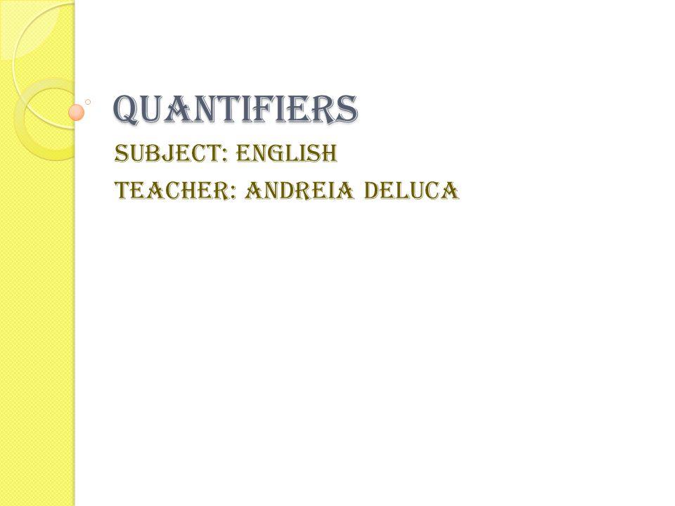 Quantifiers Subject: English Teacher: Andreia Deluca