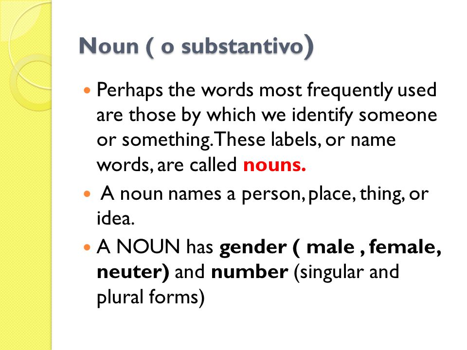 Noun ( o substantivo ) Perhaps the words most frequently used are those by which we identify someone or something.