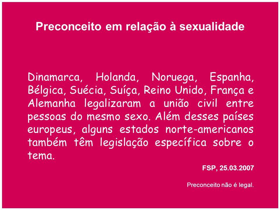 Preconceito em relação à sexualidade Dinamarca, Holanda, Noruega, Espanha, Bélgica, Suécia, Suíça, Reino Unido, França e Alemanha legalizaram a união