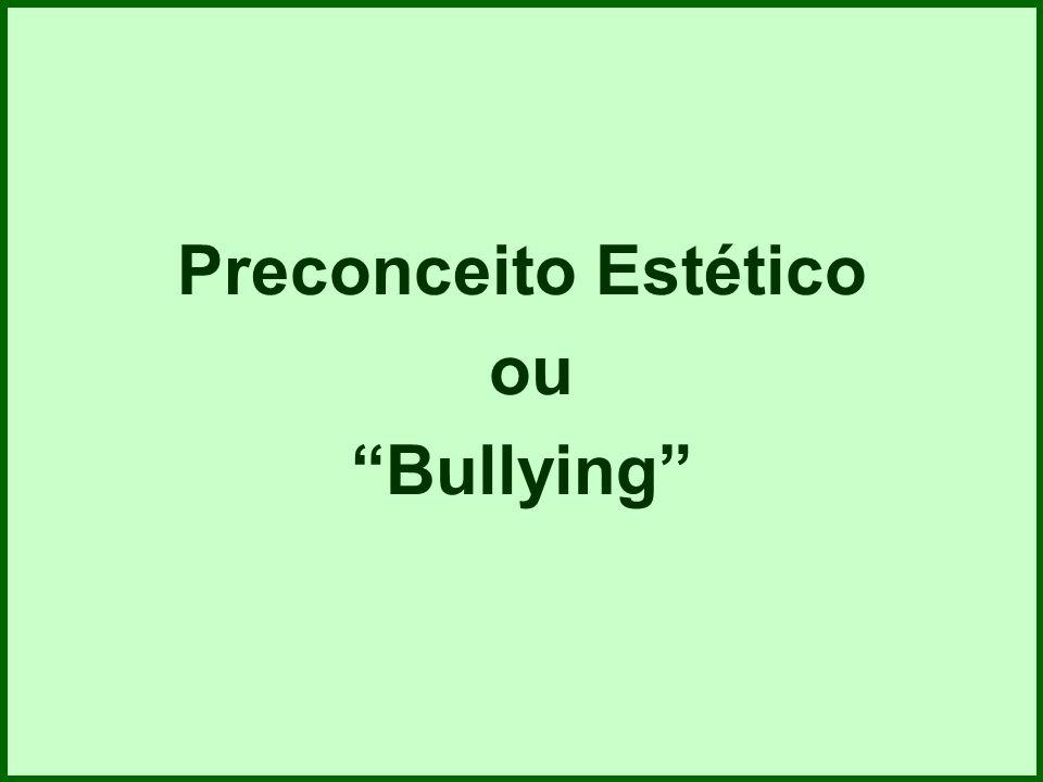 Preconceito Estético ou Bullying