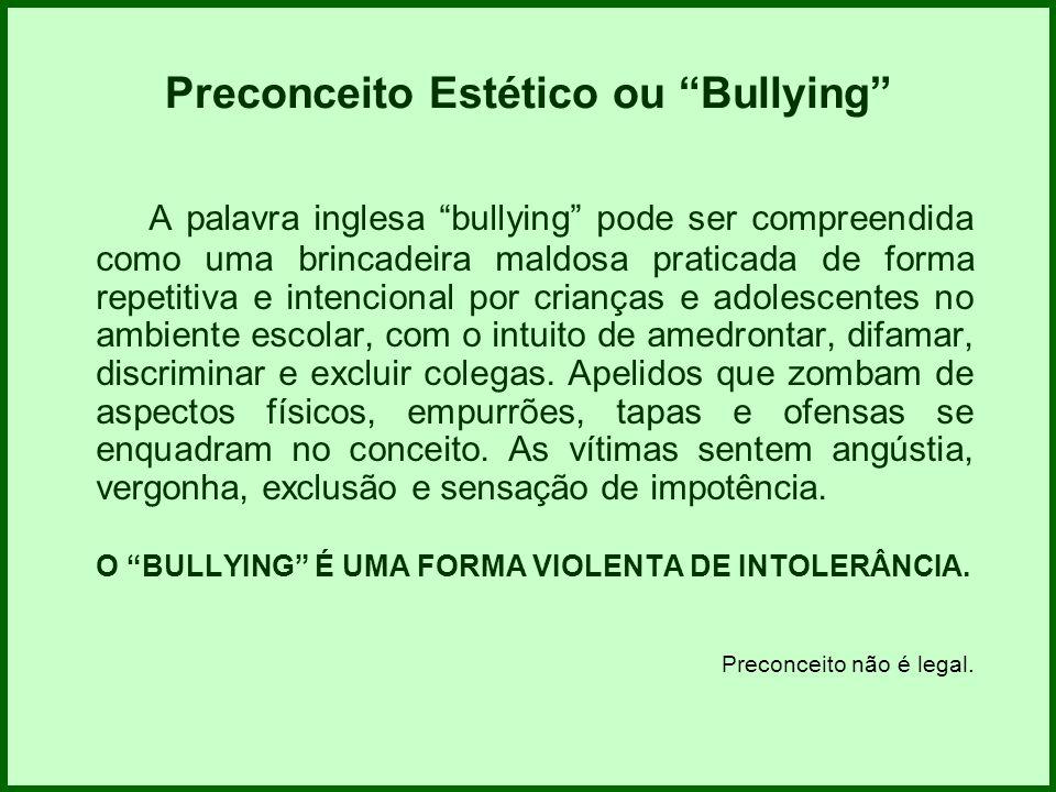 Preconceito Estético ou Bullying A palavra inglesa bullying pode ser compreendida como uma brincadeira maldosa praticada de forma repetitiva e intenci