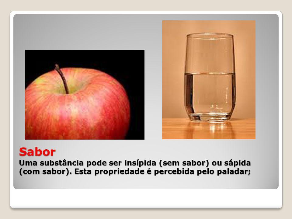 Sabor Uma substância pode ser insípida (sem sabor) ou sápida (com sabor). Esta propriedade é percebida pelo paladar;