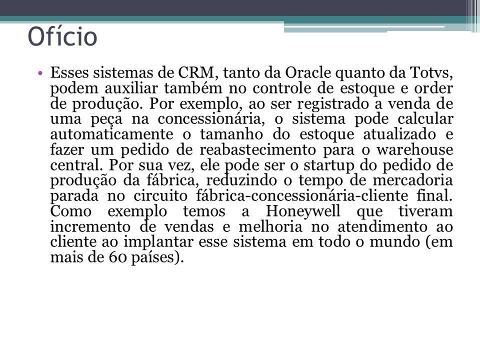 Esses sistemas de CRM, tanto da Oracle quanto da Totvs, podem auxiliar também no controle de estoque e order de produção. Por exemplo, ao ser registra