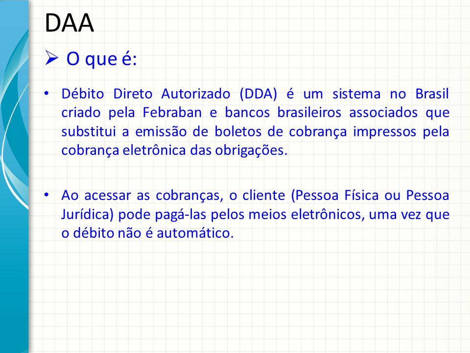 DAA O que é: Débito Direto Autorizado (DDA) é um sistema no Brasil criado pela Febraban e bancos brasileiros associados que substitui a emissão de bol