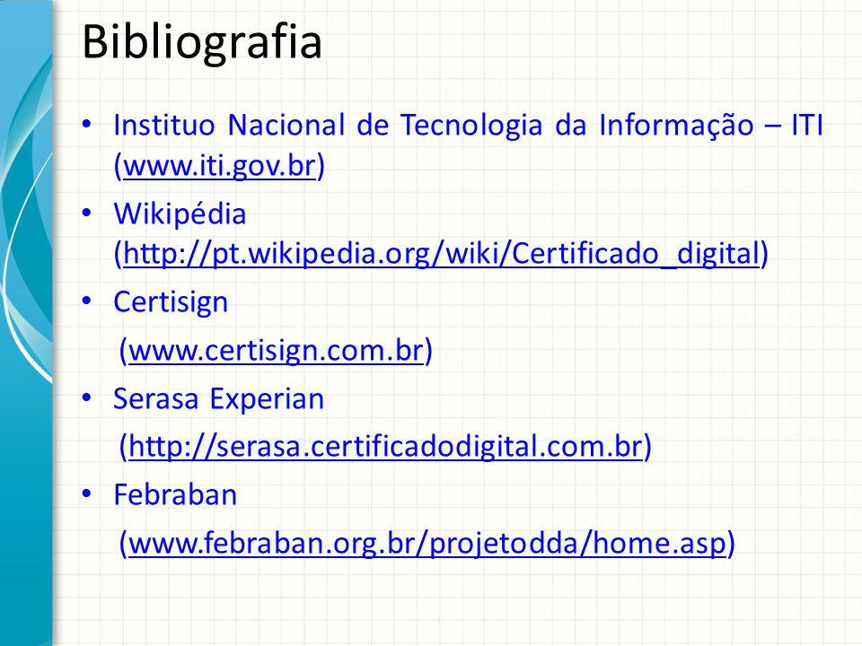 Bibliografia Instituo Nacional de Tecnologia da Informação – ITI (www.iti.gov.br)www.iti.gov.br Wikipédia (http://pt.wikipedia.org/wiki/Certificado_di