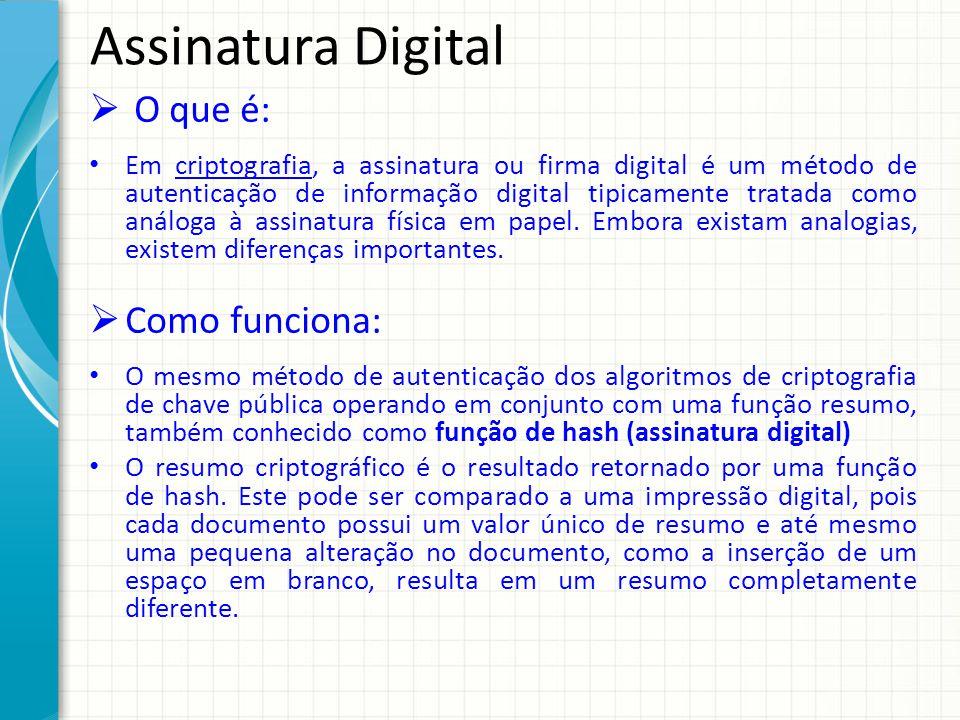 Assinatura Digital O que é: Em criptografia, a assinatura ou firma digital é um método de autenticação de informação digital tipicamente tratada como