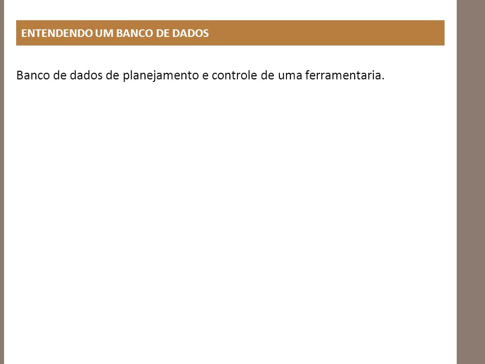 ENTENDENDO UM BANCO DE DADOS Banco de dados de planejamento e controle de uma ferramentaria.