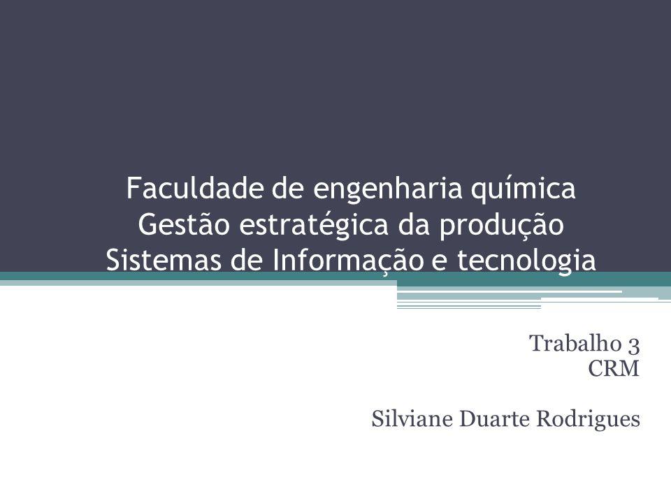 Faculdade de engenharia química Gestão estratégica da produção Sistemas de Informação e tecnologia Trabalho 3 CRM Silviane Duarte Rodrigues