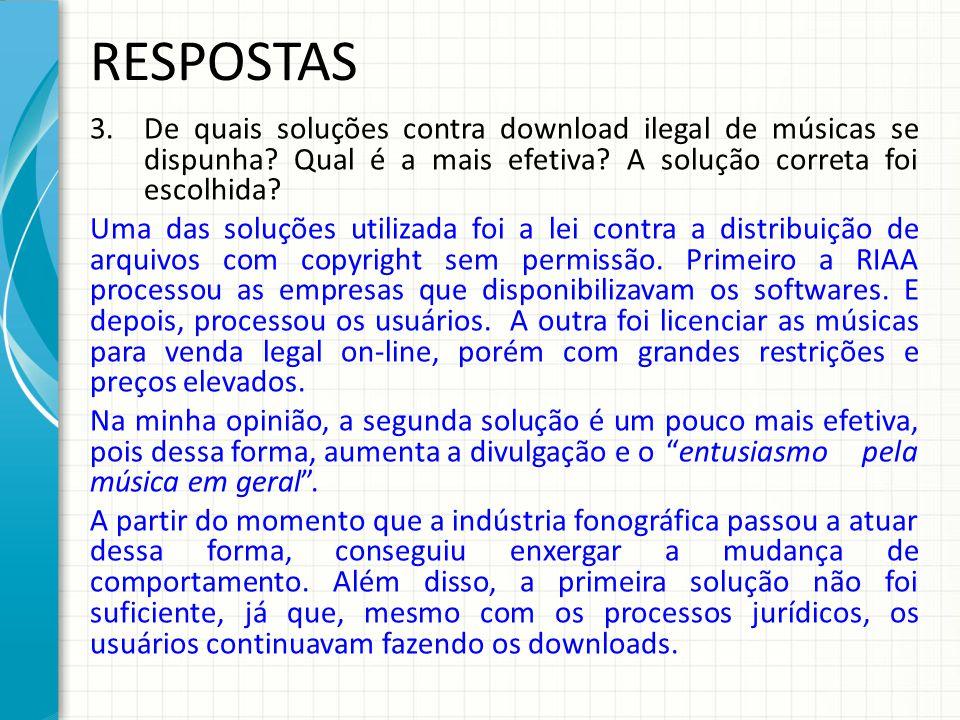 RESPOSTAS 3.De quais soluções contra download ilegal de músicas se dispunha? Qual é a mais efetiva? A solução correta foi escolhida? Uma das soluções