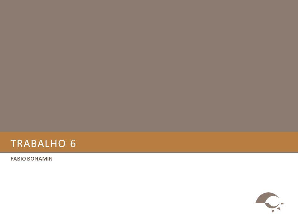 TRABALHO 6 FABIO BONAMIN