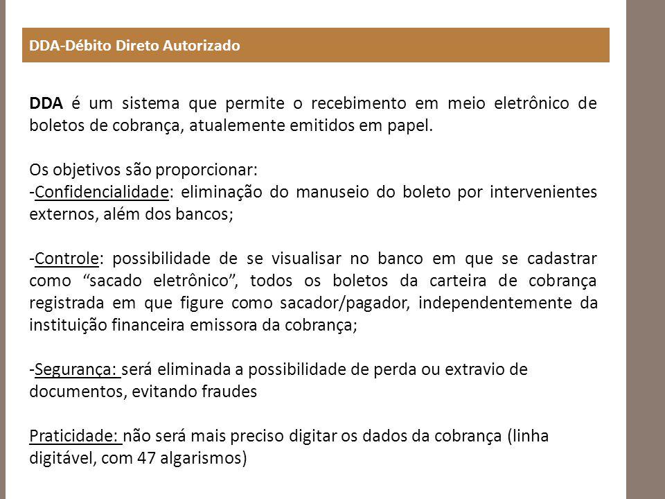 DDA-Débito Direto Autorizado DDA é um sistema que permite o recebimento em meio eletrônico de boletos de cobrança, atualemente emitidos em papel.