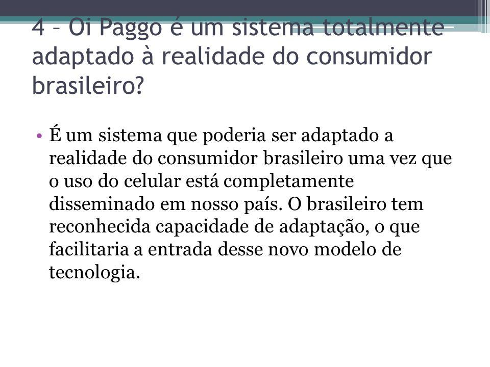 É um sistema que poderia ser adaptado a realidade do consumidor brasileiro uma vez que o uso do celular está completamente disseminado em nosso país.