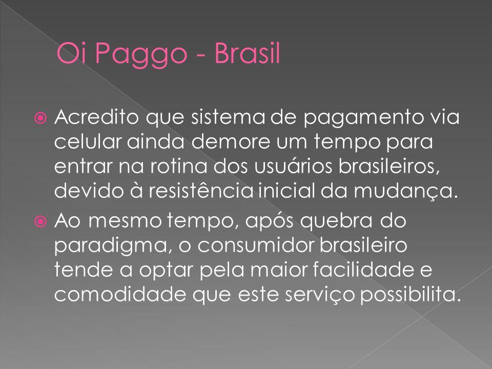 Acredito que sistema de pagamento via celular ainda demore um tempo para entrar na rotina dos usuários brasileiros, devido à resistência inicial da mudança.