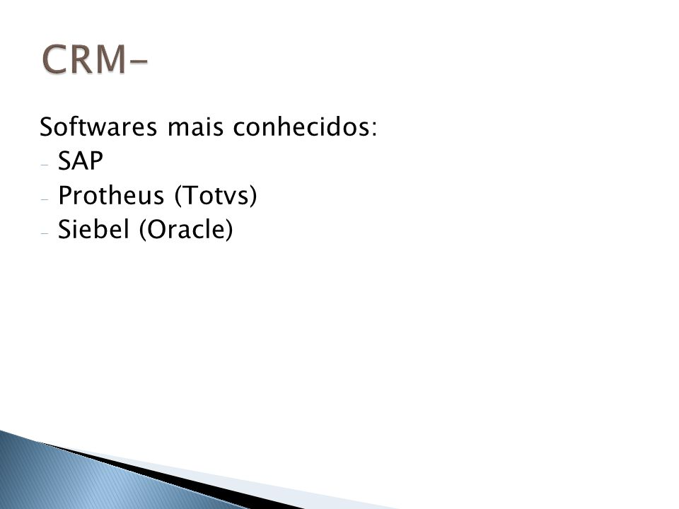 Softwares mais conhecidos: - SAP - Protheus (Totvs) - Siebel (Oracle)